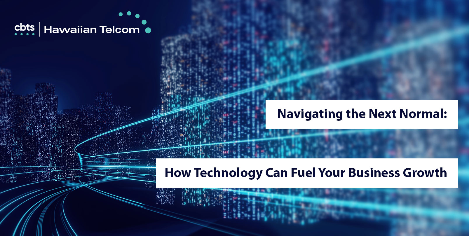 Navigating the Next Normal: How Technology Can Fuel Your Business Growth
